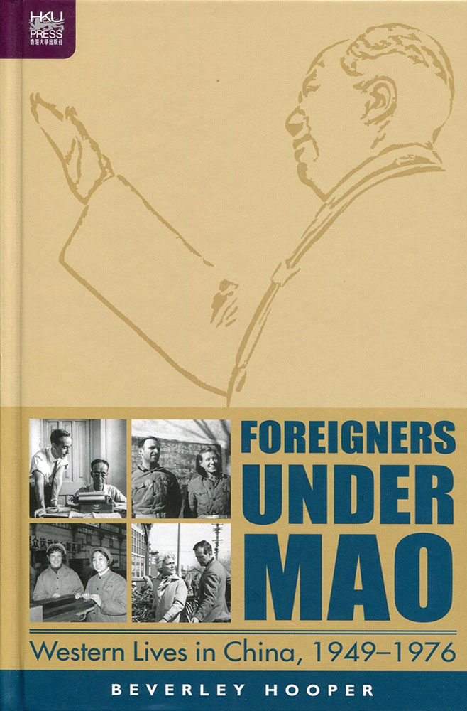 Foreigners Under Mao – Western Lives in China, 1949-1976, by Beverley Hooper