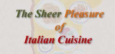 The Sheer Pleasure of Italian Cuisine